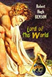 Lord of the World by Robert Hugh Benson (2012-10-03)
