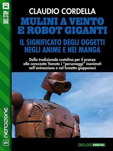 Mulini a vento e robot giganti. Il significato degli oggetti negli anime e nei manga (Italian Edition)