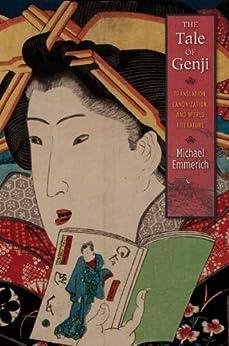 The Tale of Genji: Translation, Canonization, and World Literature von [Emmerich, Michael]
