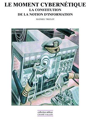 Le moment cybernétique: La constitution de la notion d'information