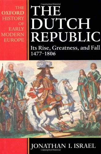 The Dutch Republic: Its Rise, Greatness and Fall, 1477-1806 (Oxford History of Early Modern Europe) por Jonathan I. Israel