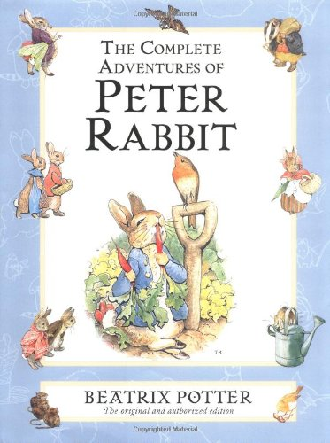 The complete adventures of peter rabbit: the tale of peter rabbit: the tale of benjamin bunny: the t: The Tale of Peter Rabbit; the Tale of Benjamin ... of the Flopsy Bunnies; the Tale of Mr. Tod