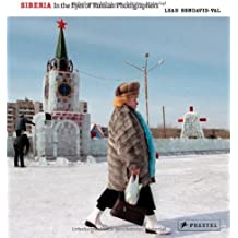 Siberia: In the Eyes of Russian Photographers by Leah Bendavid-Val (2013-10-31)