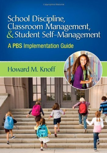 School Discipline, Classroom Management, and Student Self-Management: A PBS Implementation Guide 1st (first) Edition by Knoff, Howard M. published by Corwin (2012)