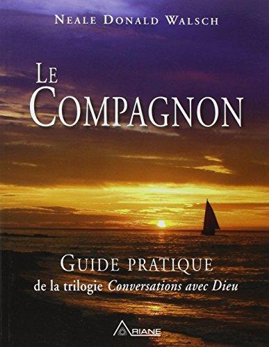 COMPAGNON LE : GUIDE PRATIQUE DE LA TRILOGIE CONVERSATIONS AVEC DIEU By NEALE DONALD WALSCH