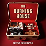 The Burning House: What Would You Take? by Foster Huntington (2012-07-10)