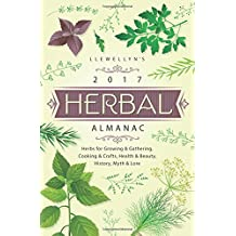 Llewellyn's 2017 Herbal Almanac: Herbs for Growing and Gathering, Cooking and Crafts, Health and Beauty, History, Myth and Lore (Llewellyn's Herbal Almanac)
