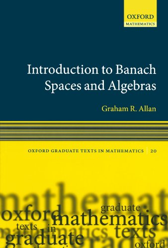 Introduction To Banach Spaces And Algebras (Oxford Graduate Texts In Mathematics)