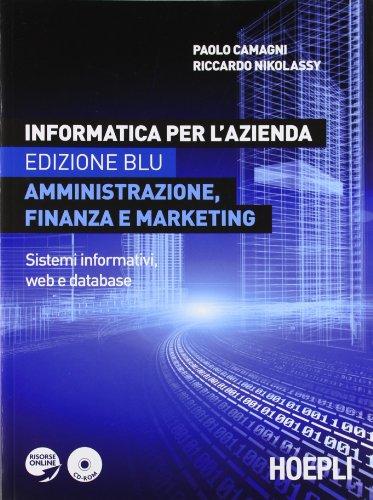Informatica per l'azienda. Amministrazione, finanza e marketing. Sistemi informativi, sistemi operativi, web e database. Ediz. blu. Per le Scuole superiori