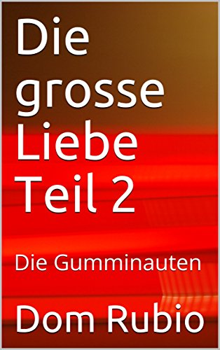 Die grosse Liebe Teil 2: Die Gumminauten (German Edition)