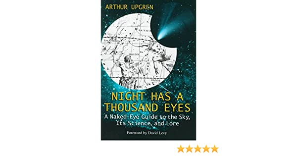 Night Has a Thousand Eyes: A Naked-Eye Guide to the Sky, Its Science, and Lore