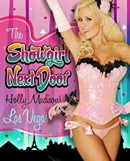 The Showgirl Next Door Holly Madisons Las Vegas