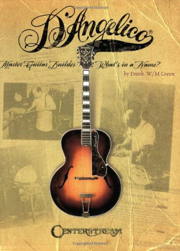 D'Angelico, Master Guitar Builder: What's in a Name? por Frank W. M. Green