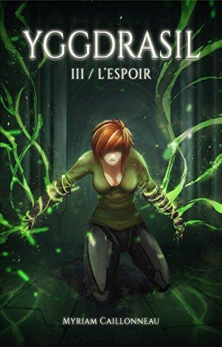Yggdrasil - L'Espoir: Tome 3 por Myriam Caillonneau