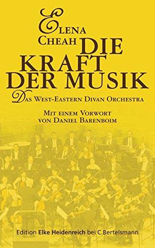 Die Kraft der Musik: Das West-Eastern Divan Orchestra: Das West-Eastern Divan Orchestra (Edition Elke Heidenreich) -