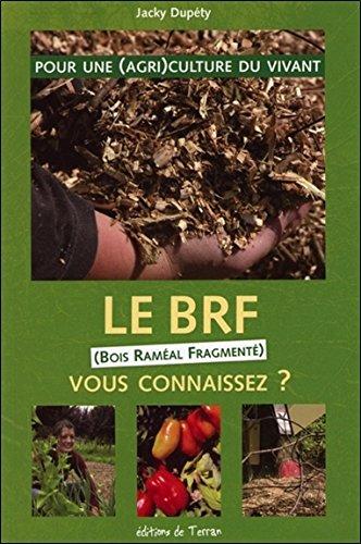 Le BRF (Bois Raméal Fragmenté) vous connaissez ? par Jacky Dupéty