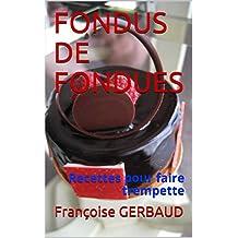 FONDUS DE FONDUES: Recettes pour faire trempette (French Edition)