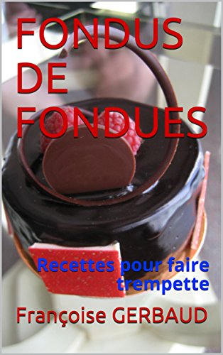 fondus-de-fondues-recettes-pour-faire-trempette-french-edition
