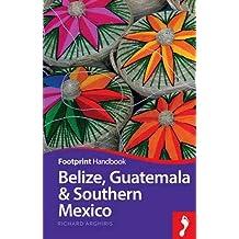 Belize Guatemala & Southern Mexico (Footprint - Handbooks)