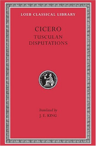 Philosophical Treatises: Tusculan Disputations v. 18 (Loeb Classical Library)