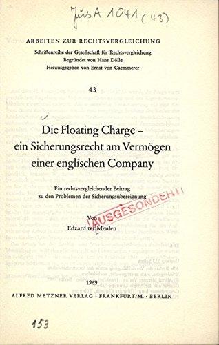 Die Floating Charge - ein Sicherungsrecht am Vermögen einer englischen Company. Ein rechtsvergleichender Beitrag zu den Problemen der Sicherungsiibereignung.