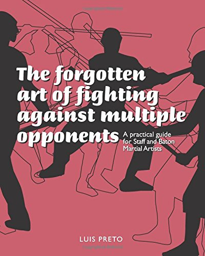 The forgotten art of fighting against multiple opponents: A practical guide for staff and baton martial artists