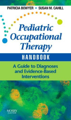 Pediatric Occupational Therapy Handbook: A Guide to Diagnoses and Evidence-Based Interventions by Patricia Bowyer (2008-08-25)