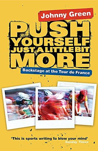 Price comparison product image Push Yourself Just A Little Bit More: Backstage at Le Tour de France: Backstage at the Tour De France