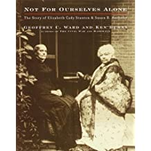 Not for Ourselves Alone: The Story of Elizabeth Cady Stanton and Susan B. Anthony by Geoffrey C. Ward (1999-10-26)