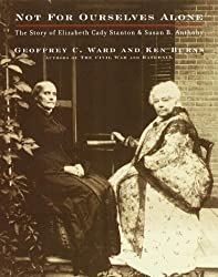 Not for Ourselves Alone: The Story of Elizabeth Cady Stanton and Susan B. Anthony by Geoffrey C. Ward (1999-10-05)