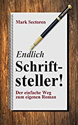 Endlich Schriftsteller!: Der einfache Weg zum eigenen Roman