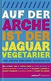 Auf der Arche ist der Jaguar Vegetarier. Und andere biblische Geschichten (edition chrismon)