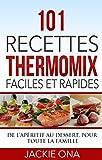 101 Recettes Thermomix Faciles et Rapides: De l'apéritif au dessert, pour toute la famille...