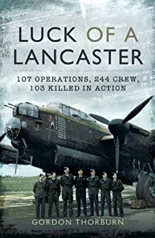 Luck of a Lancaster: 107 operations, 244 crew, 103 killed in action by [Thorburn, Gordon]