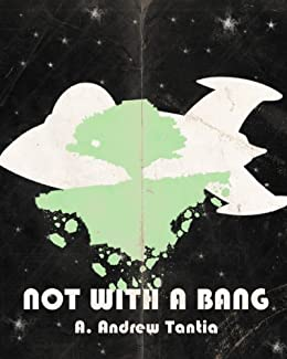 Not with a Bang by [Tantia, A. Andrew]