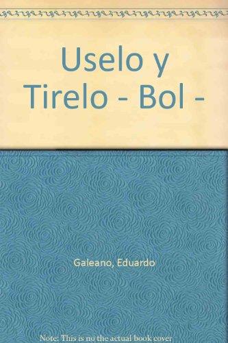 Uselo y Tirelo - Bol - por Eduardo Galeano