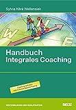 Handbuch Integrales Coaching: Praxis und Theorie für fundierte Einzelbegleitung: Hintergrundwissen, Tools und Übungen