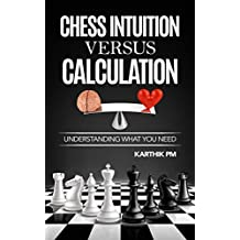 Chess Intuition Versus Calculation: Understanding what you need (Ultimate Strategies Book 1) (English Edition)