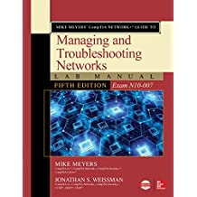 Mike Meyers' CompTIA Network+ Guide to Managing and Troubleshooting Networks Lab Manual, Fifth Edition (Exam N10-007) (English Edition)