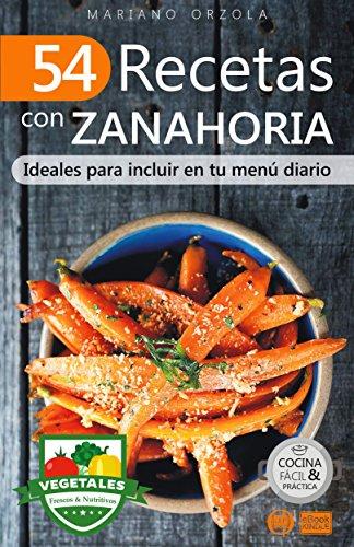 54 RECETAS CON ZANAHORIAS: Ideales para incluir en tu menú diario (Colección Cocina Fácil & Práctica nº 108) por Mariano Orzola