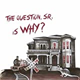 The Question, Sir, Is Why? [Explicit]