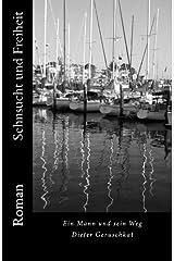 Sehnsucht und Freiheit: Ein Mann und sein Weg - Roman: Volume 1 Copertina flessibile