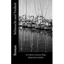Sehnsucht und Freiheit: Ein Mann und sein Weg - Roman: Volume 1 (Wahre Kunst)