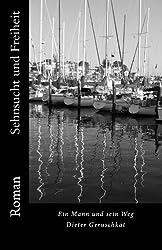 Sehnsucht Und Freiheit: Ein Mann Und Sein Weg - Roman: Volume 1