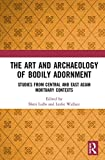 The Art and Archaeology of Bodily Adornment: Studies from Central and East Asian Mortuary Contexts