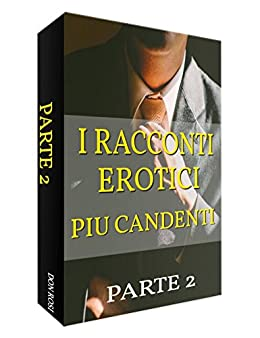 I RACCONTI EROTICI PIU CANDENTI PARTE 2 (Italian Edition) eBook ...