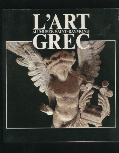 L'art grec au Musée Saint-Raymond: Catalogue raisonné d'une partie de la collection