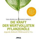 Die Kraft der wertvollsten Pflanzenöle: Arganöl, Kokosöl, Wildrosenöl & Co