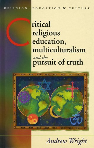 Critical Religious Education, Multiculturalism and the Pursuit of Truth (Religion, Education and Culture) by Andrew Wright (2007-11-01)