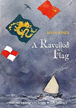 A Ravelled Flag (Strong Winds Trilogy Book 2) by [Jones, Julia]